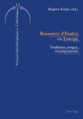 Raison(s) D'Etat(s) En Europe: Traditions, Usages, Recompositions