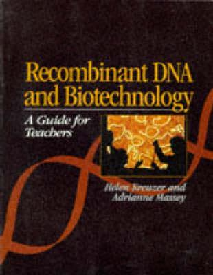 Recombinant DNA and Biotechnology: A Guide for Teachers