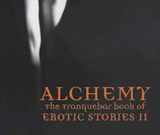 Alchemy The Tranquebar Book Of Erotic Stories Ii