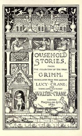 Household Stories  from the collection of the bros. Grimm: tr. from the German by Lucy Crane; and done into pictures by Walter Crane.