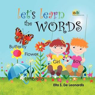 Let's Learn The Words: Excellent for young children from newborn to preschool on learning to read or speak English. An enchanting picture word books feature hundreds of bright and colourful illustrations.