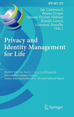Privacy and Identity Management for Life: 7th Ifip Wg 9.2, 9.6/11.7, 11.4, 11.6 International Summer School, Trento, Italy, September 5-9, 2011, Revised Selected Papers