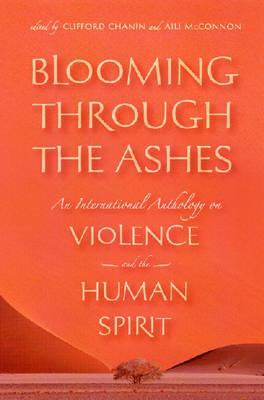 Blooming through the Ashes: An International Anthology on Violence and the Human Spirit