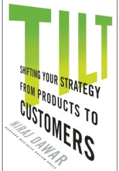 Tilt: Shifting Your Strategy from Products to Customers Pdf Book