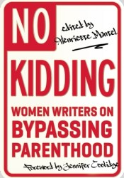 No Kidding: Women Writers on Bypassing Parenthood Pdf Book