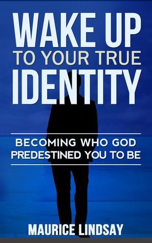 Wake Up To Your True Identity: Becoming Who God Predestined You to Be