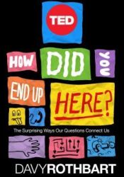 How Did You End Up Here?: The Surprising Ways Our Questions Connect Us Pdf Book