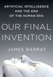 Our Final Invention: Artificial Intelligence and the End of the Human Era Book Pdf