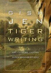Tiger Writing: Art, Culture, and the Interdependent Self Pdf Book