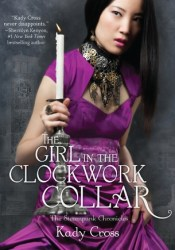 The Girl in the Clockwork Collar (Steampunk Chronicles, #2) Book by Kady Cross