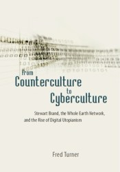 From Counterculture to Cyberculture: Stewart Brand, the Whole Earth Network, and the Rise of Digital Utopianism Pdf Book