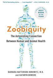 Zoobiquity: The Astonishing Connection Between Human and Animal Health