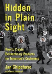 Hidden in Plain Sight: How to Create Extraordinary Products for Tomorrow's Customers Book by Jan Chipchase