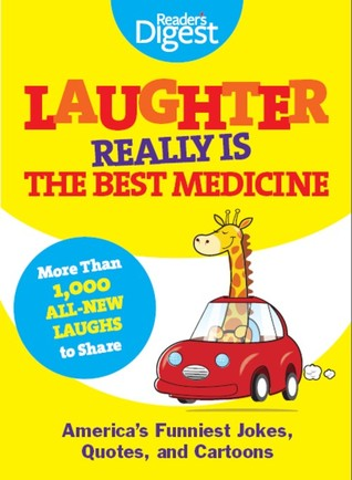 Laughter Really Is The Best Medicine: America's Funniest Jokes, Stories, and Cartoons