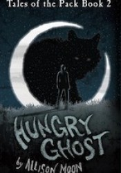 Hungry Ghost (Tales of the Pack, #2) Book by Allison Moon