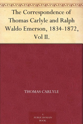 Correspondence of Thomas Carlyle and Ralph Waldo Emerson 1834-72, Part 2