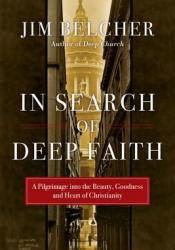 In Search of Deep Faith: A Pilgrimage Into the Beauty, Goodness and Heart of Christianity Pdf Book