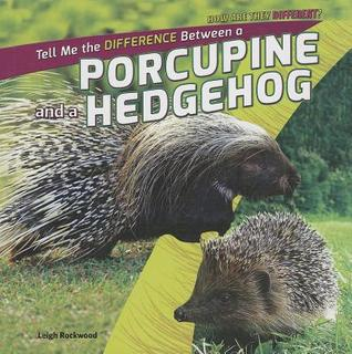 Tell Me the Difference Between a Porcupine and a Hedgehog