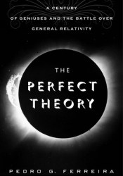 The Perfect Theory: A Century of Geniuses and the Battle over General Relativity Pdf Book