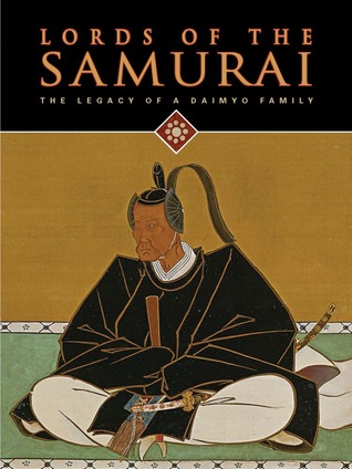 Lords of the Samurai: The Legacy of a Daimyo Family