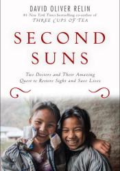 Second Suns: Two Doctors and Their Amazing Quest to Restore Sight and Save Lives Pdf Book