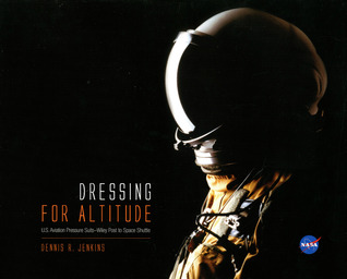 Dressing for Altitude: U.S. Aviation Pressure Suits, Wiley Post to Space Shuttle