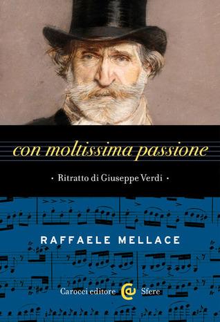 Con moltissima passione: Ritratto di Giuseppe Verdi
