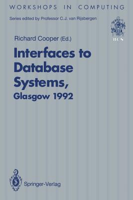 Interfaces to Database Systems (Ids92): Proceedings of the First International Workshop on Interfaces to Database Systems, Glasgow, 1 3 July 1992