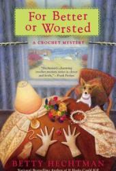 For Better or Worsted (Crochet Mystery, #8)