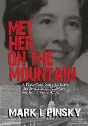Met Her on the Mountain: A Forty-Year Quest to Solve the Appalachian Cold-Case Murder of Nancy Morgan Pdf Book