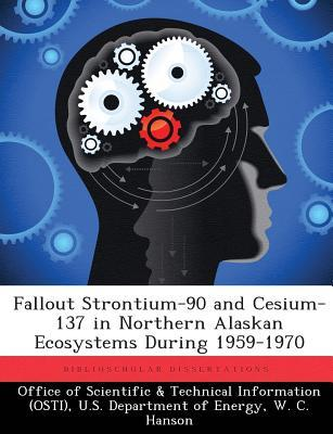 Fallout Strontium-90 and Cesium-137 in Northern Alaskan Ecosystems During 1959-1970