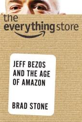 The Everything Store: Jeff Bezos and the Age of Amazon Book
