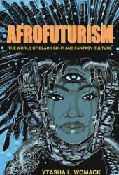 Afrofuturism: The World of Black Sci-Fi and Fantasy Culture Book