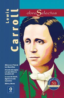 Lewis Carroll: Alicia en el País de las Maravillas / Agonía en ocho espasmos / Silvia y Bruno / A través del espejo y lo que Alicia se encontró allí