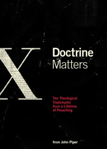 Doctrine Matters: Ten Theological Trademarks from a Lifetime of Preaching