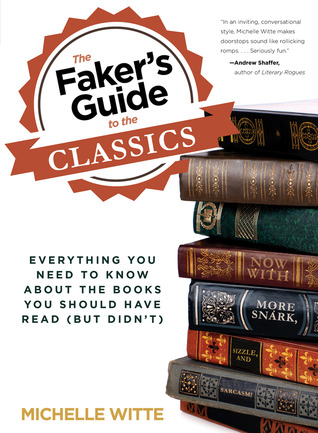The Faker's Guide to the Classics: Everything You Need to Know About the Books You Should Have Read