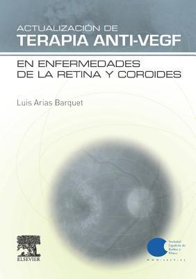 Actualizaci�n de Terapia Anti-Vegf En Enfermedades de la Retina Y Coroides