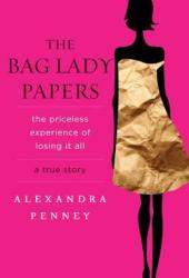 The Bag Lady Papers: The Priceless Experience of Losing It All