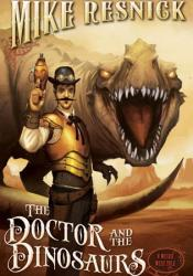 The Doctor and the Dinosaurs (Weird West Tales, #4) Pdf Book