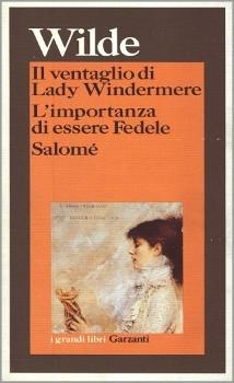 Il ventaglio di Lady Windermere - L'importanza di essere fedele - Salomé