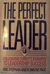 Perfect Leader: Following Christ's Example to Learn Leadership Success