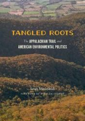 Tangled Roots: The Appalachian Trail and American Environmental Politics Pdf Book