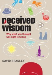 Deceived Wisdom: Why What You Thought Was Right Is Wrong Pdf Book