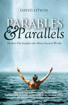 Parables & Parallels: Modern Day Insights into Many Ancient Words