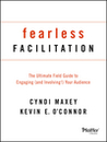 Fearless Facilitation: The Ultimate Field Guide to Engaging (and Involving!) Your Audience