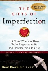 The Gifts of Imperfection: Let Go of Who You Think You're Supposed to Be and Embrace Who You Are Pdf Book