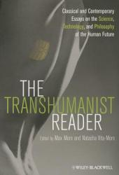 The Transhumanist Reader: Classical and Contemporary Essays on the Science, Technology, and Philosophy of the Human Future Book Pdf