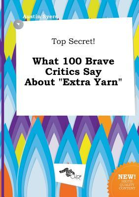 Top Secret! What 100 Brave Critics Say about Extra Yarn