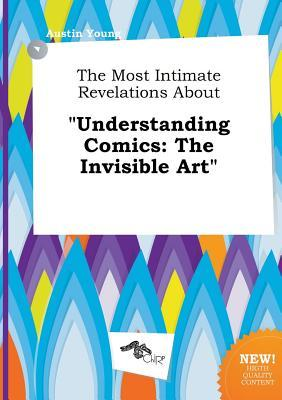 The Most Intimate Revelations about Understanding Comics: The Invisible Art