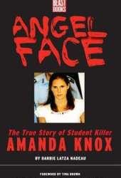 Angel Face: The Real Story of Student Killer Amanda Knox